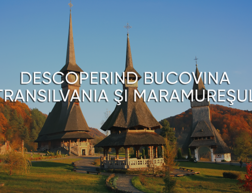 DESCOPERIND BUCOVINA – TRANSILVANIA SI MARAMURESUL
